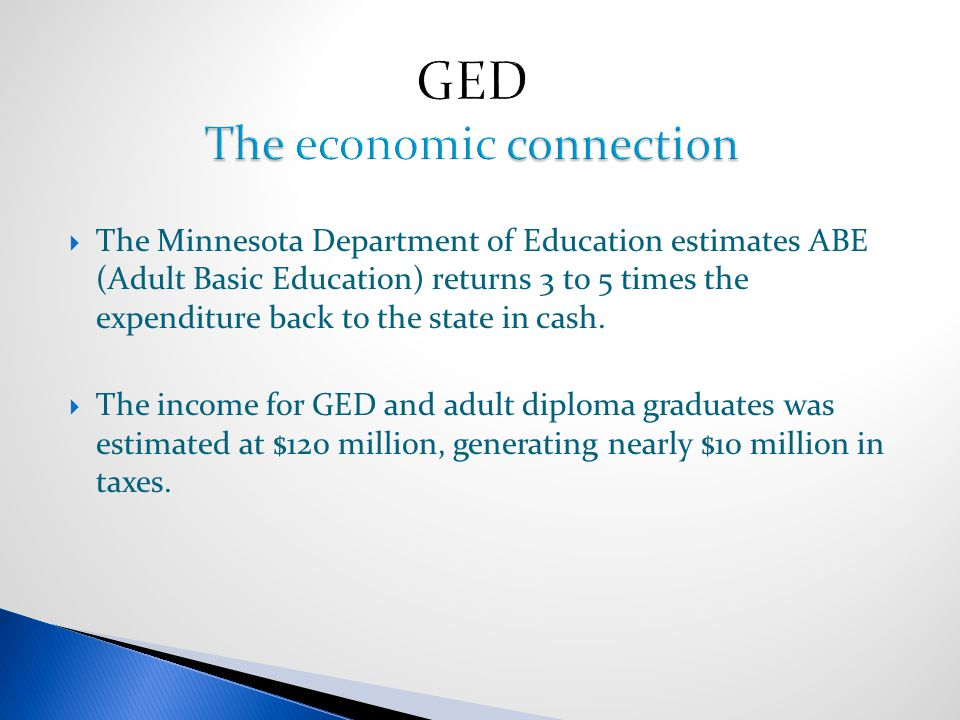  The Minnesota Department of Education estimates ABE (Adult Basic Education) returns 3 to 5 times the expenditure back to the state in cash.