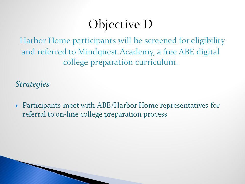 Strategies  Participants meet with ABE/Harbor Home representatives for referral to on-line college preparation process