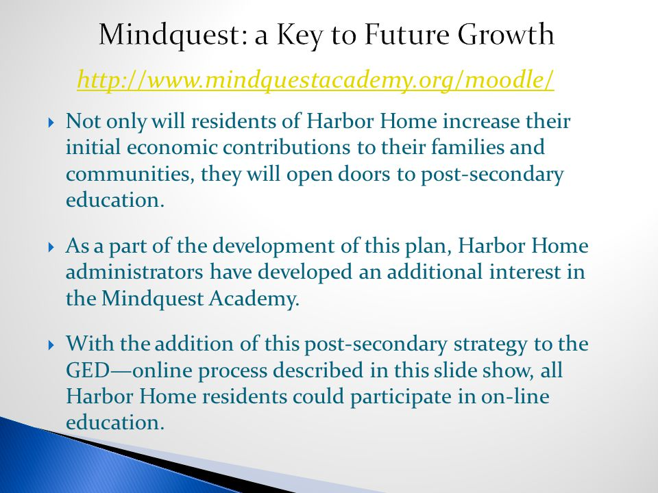  Not only will residents of Harbor Home increase their initial economic contributions to their families and communities, they will open doors to post-secondary education.