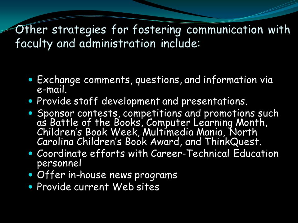 Other strategies for fostering communication with faculty and administration include: Exchange comments, questions, and information via e-mail. Provid