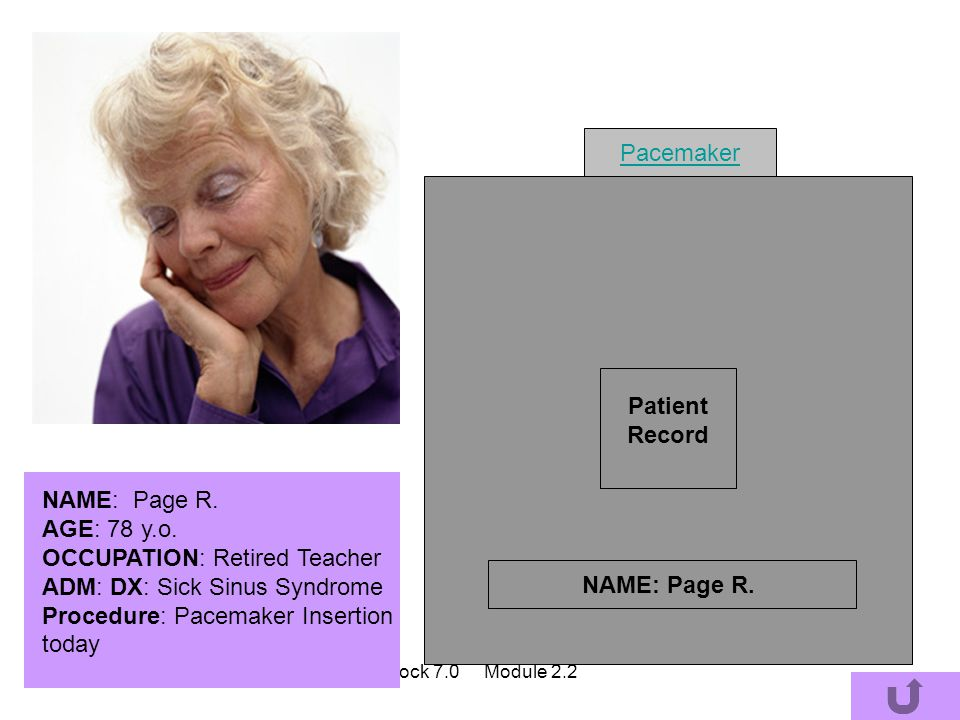Patient Record NAME: Page R. AGE: 78 y.o. OCCUPATION: Retired Teacher ADM: DX: Sick Sinus Syndrome Procedure: Pacemaker Insertion today NAME: Page R.