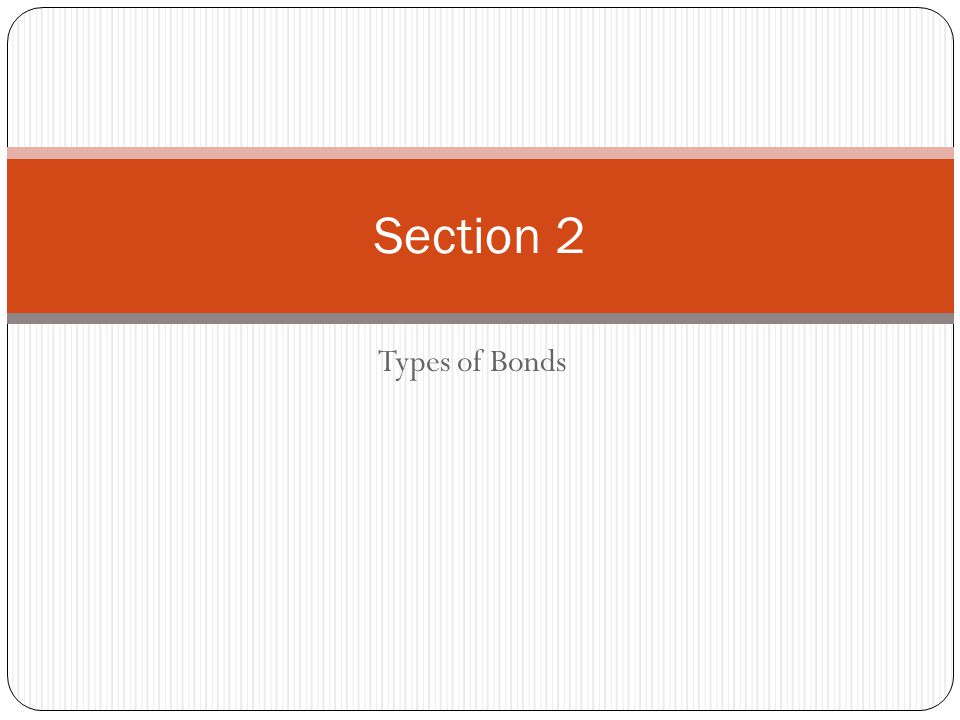 Types of Bonds Section 2