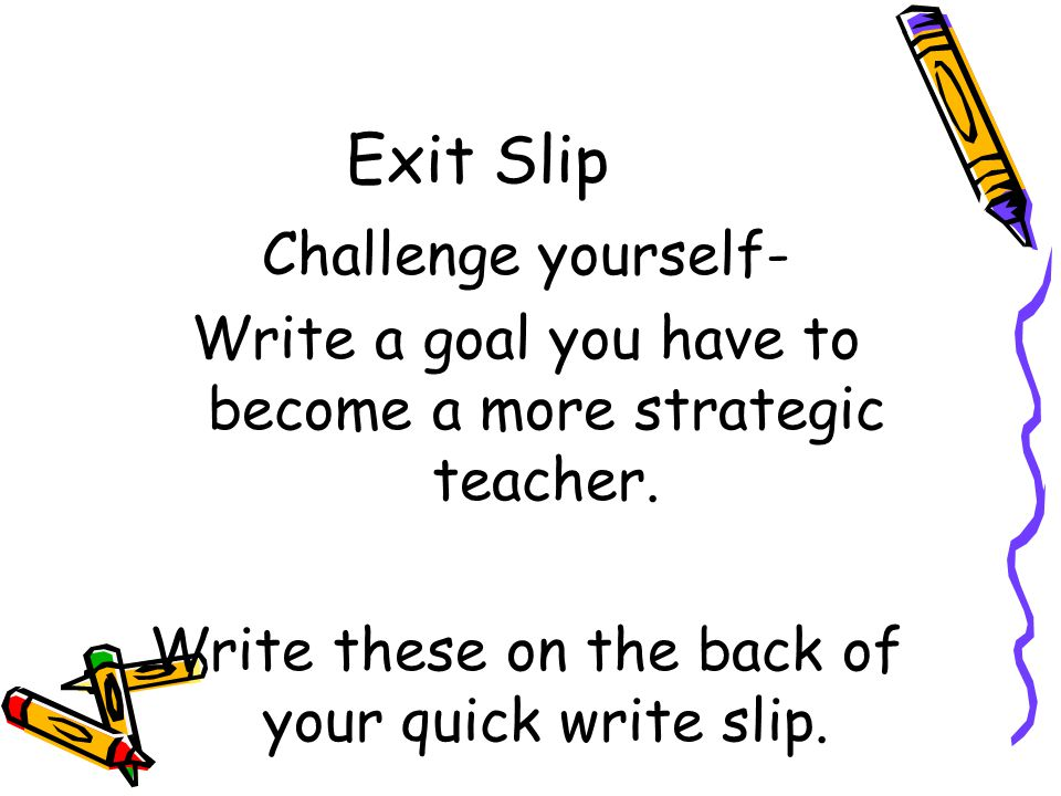 Exit Slip Challenge yourself- Write a goal you have to become a more strategic teacher.