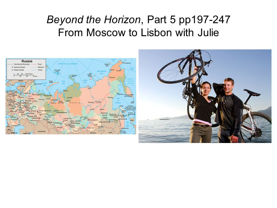 Beyond the Horizon, Part 5 pp197-247 From Moscow to Lisbon with Julie