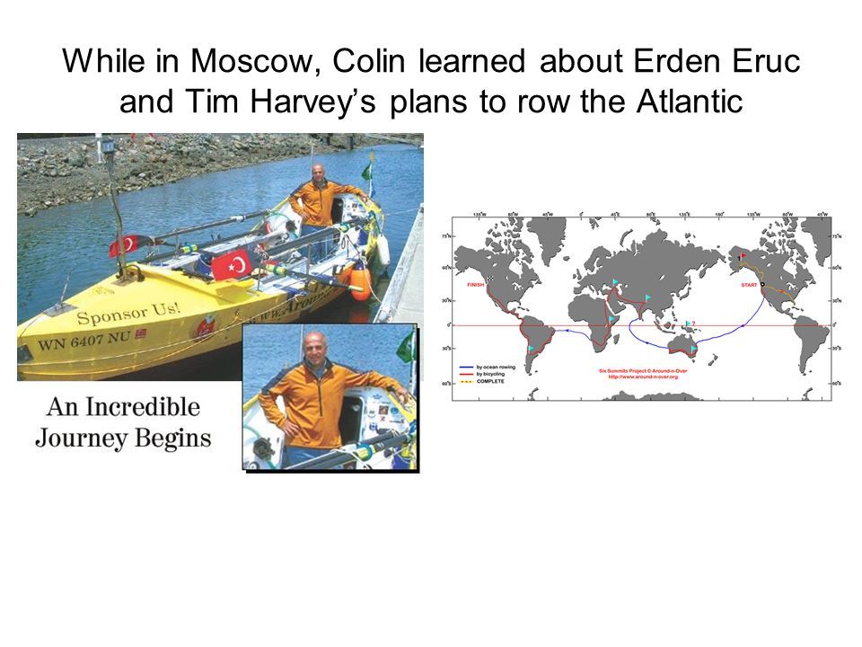 While in Moscow, Colin learned about Erden Eruc and Tim Harvey's plans to row the Atlantic