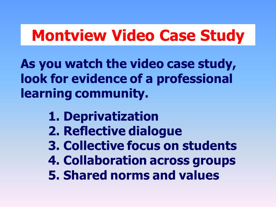 Montview Video Case Study As you watch the video case study, look for evidence of a professional learning community.