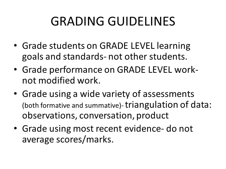 GRADING GUIDELINES Grade students on GRADE LEVEL learning goals and standards- not other students.