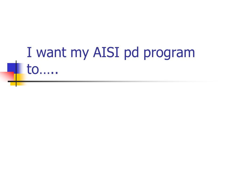 Comprehensive Professional Development Planning Making a Difference for AISI Projects