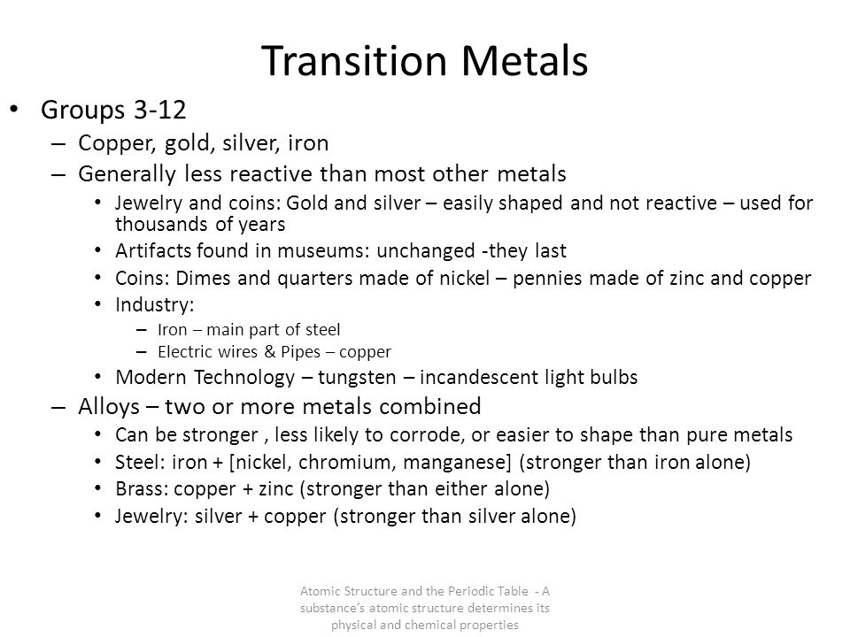 Transition Metals Groups 3-12 – Copper, gold, silver, iron – Generally less reactive than most other metals Jewelry and coins: Gold and silver – easil