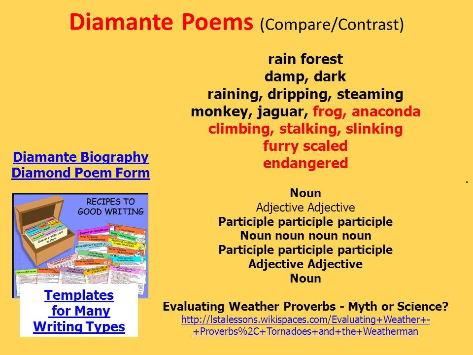 Diamante Poems (Compare/Contrast) rain forest damp, dark raining, dripping, steaming monkey, jaguar, frog, anaconda climbing, stalking, slinking furry