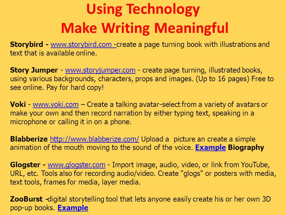 Using Technology Make Writing Meaningful Storybird - www.storybird.com -create a page turning book with illustrations and text that is available online.