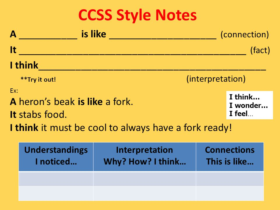 CCSS Style Notes A ___________ is like ____________________ (connection) It __________________________________________ (fact) I think__________________________________________ **Try it out.