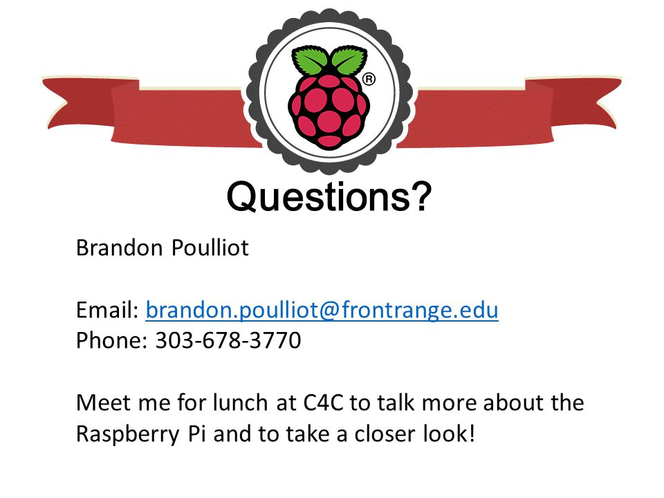 Questions? Brandon Poulliot Email: brandon.poulliot@frontrange.edubrandon.poulliot@frontrange.edu Phone: 303-678-3770 Meet me for lunch at C4C to talk