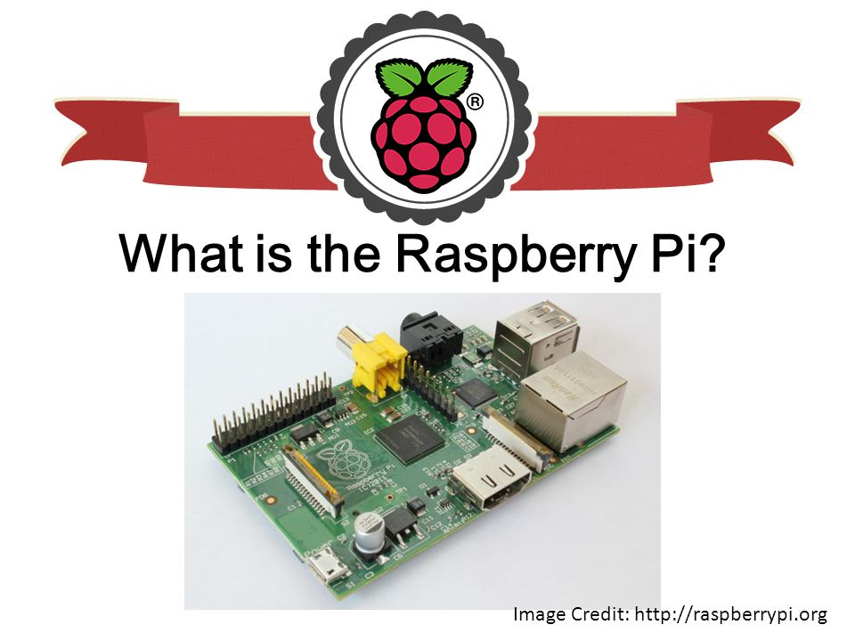 What is the Raspberry Pi Image Credit: http://raspberrypi.org