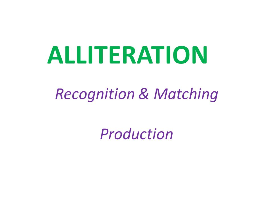 ALLITERATION Recognition & Matching Production