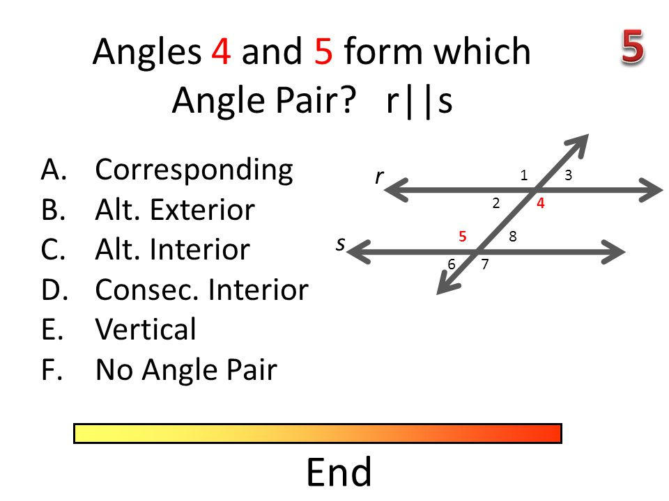 End Angles 2 and 7 form which Angle Pair. r||s A.Corresponding B.Alt.