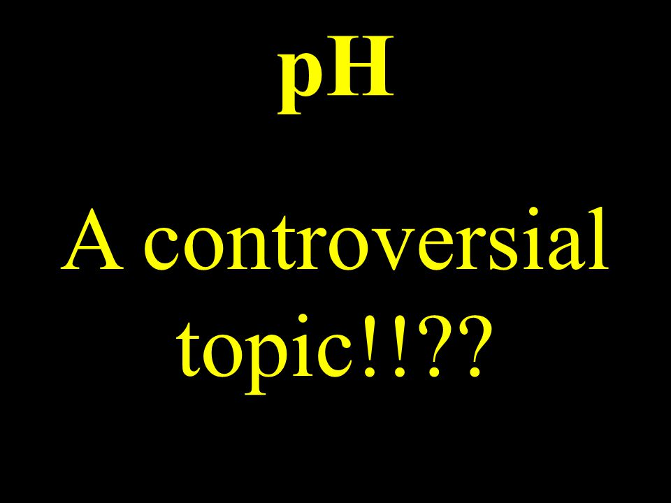 pH A controversial topic!!??