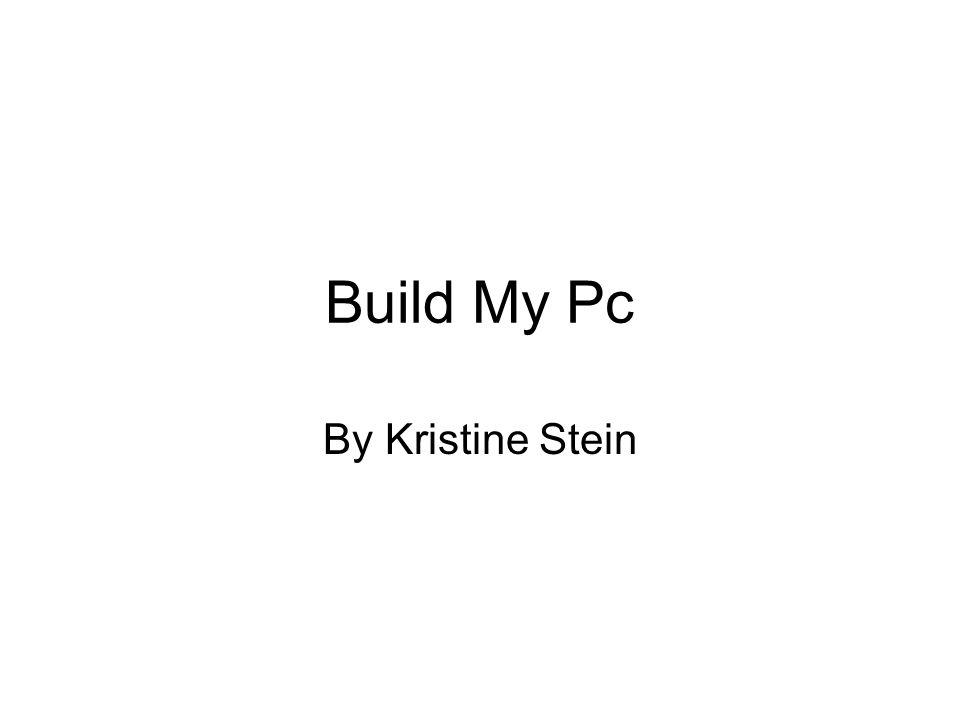 Build My Pc By Kristine Stein
