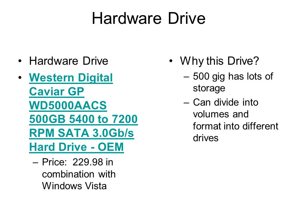 Hardware Drive Western Digital Caviar GP WD5000AACS 500GB 5400 to 7200 RPM SATA 3.0Gb/s Hard Drive - OEMWestern Digital Caviar GP WD5000AACS 500GB 5400 to 7200 RPM SATA 3.0Gb/s Hard Drive - OEM –Price: 229.98 in combination with Windows Vista Why this Drive.