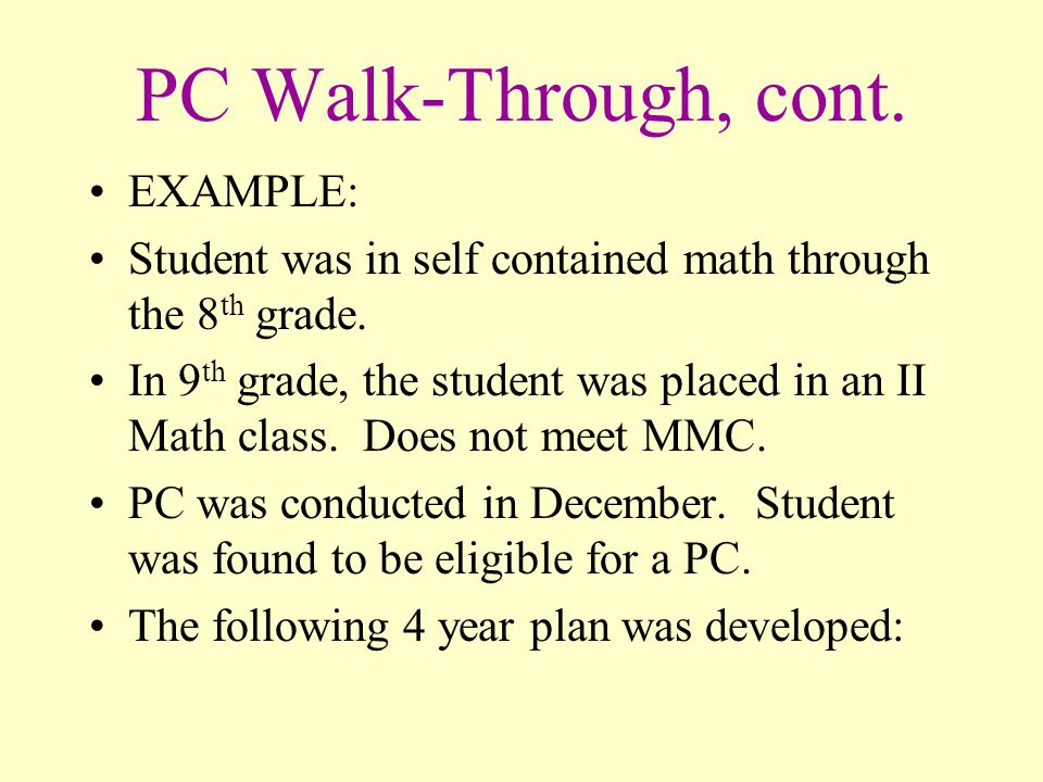 PC Walk-Through, cont. EXAMPLE: Student was in self contained math through the 8 th grade.
