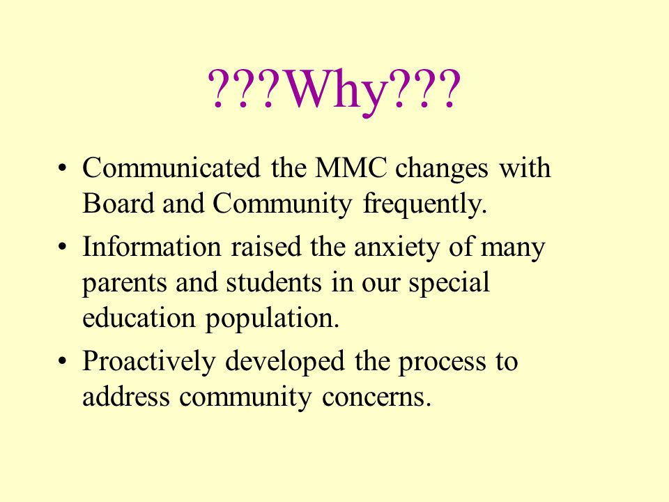 Why . Communicated the MMC changes with Board and Community frequently.