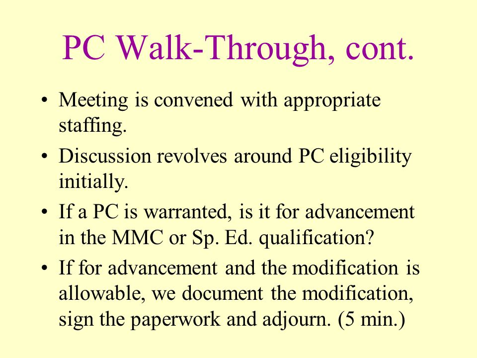 PC Walk-Through, cont. Meeting is convened with appropriate staffing.