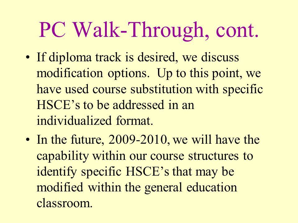 PC Walk-Through, cont. If diploma track is desired, we discuss modification options.