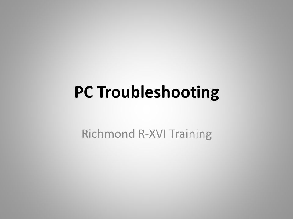 PC Troubleshooting Richmond R-XVI Training