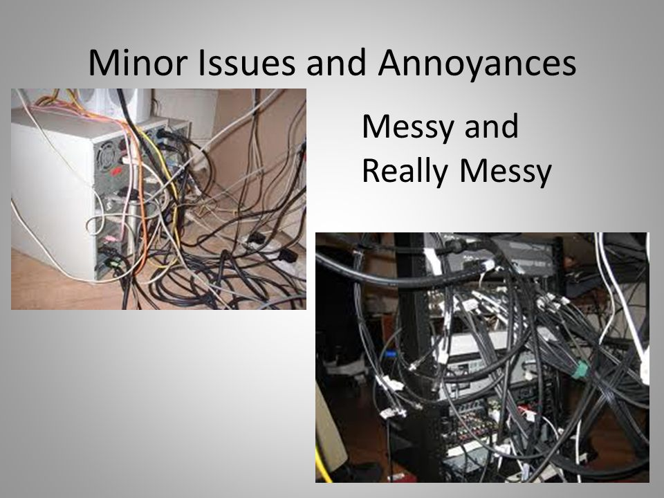 Minor Issues and Annoyances Messy and Really Messy