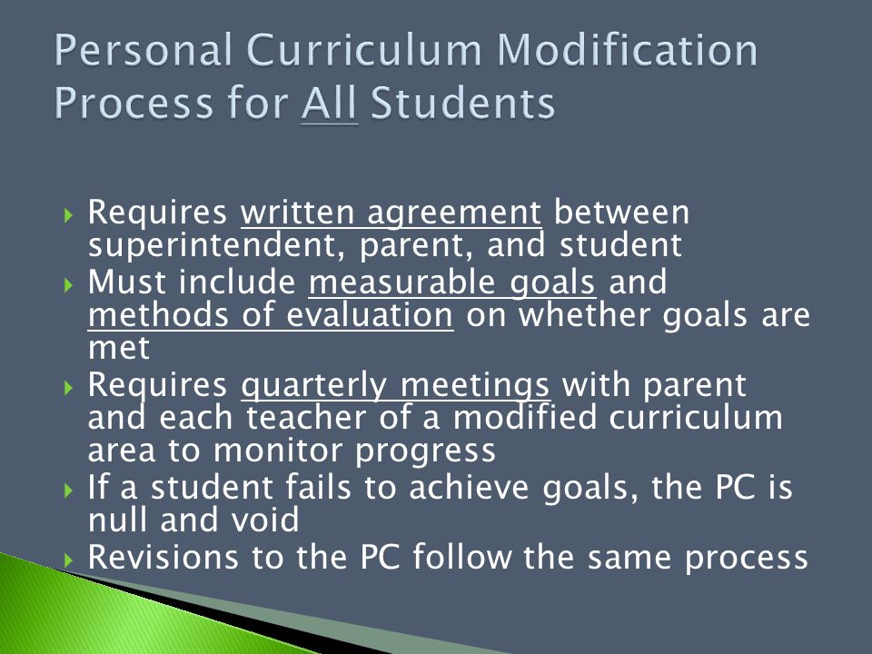  Requires written agreement between superintendent, parent, and student  Must include measurable goals and methods of evaluation on whether goals ar