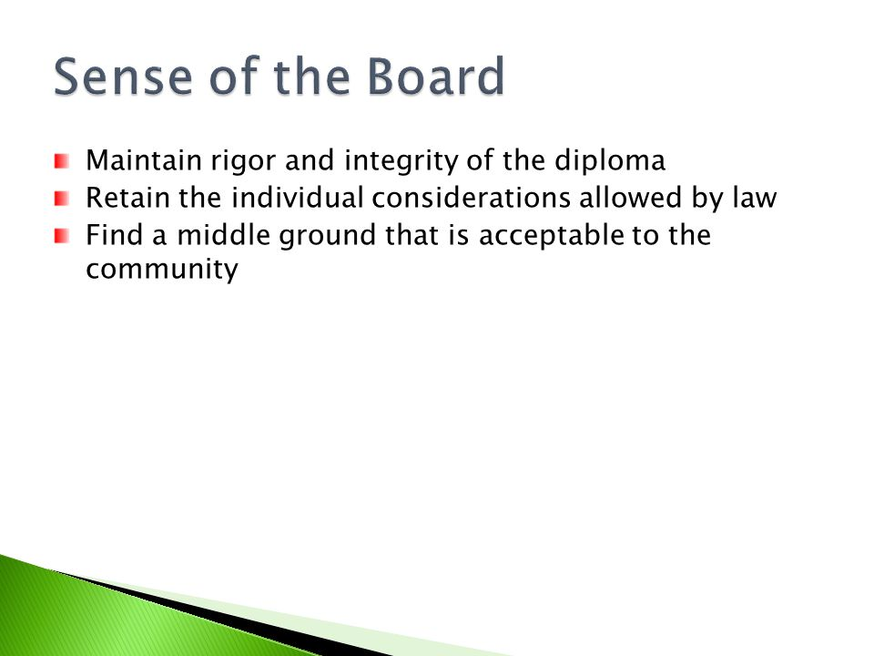 Maintain rigor and integrity of the diploma Retain the individual considerations allowed by law Find a middle ground that is acceptable to the communi