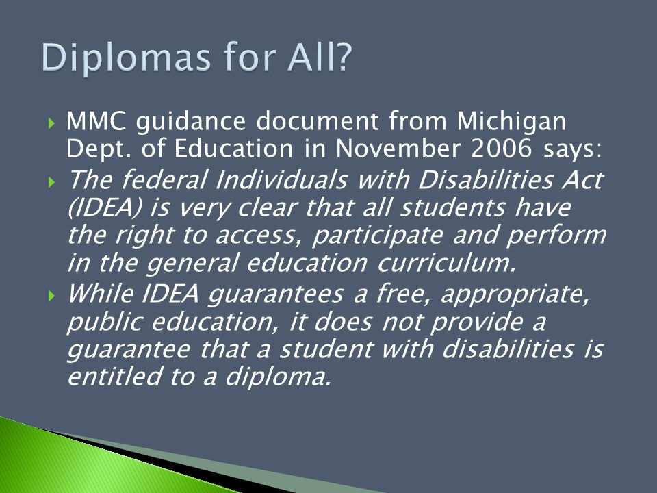  MMC guidance document from Michigan Dept. of Education in November 2006 says:  The federal Individuals with Disabilities Act (IDEA) is very clear t