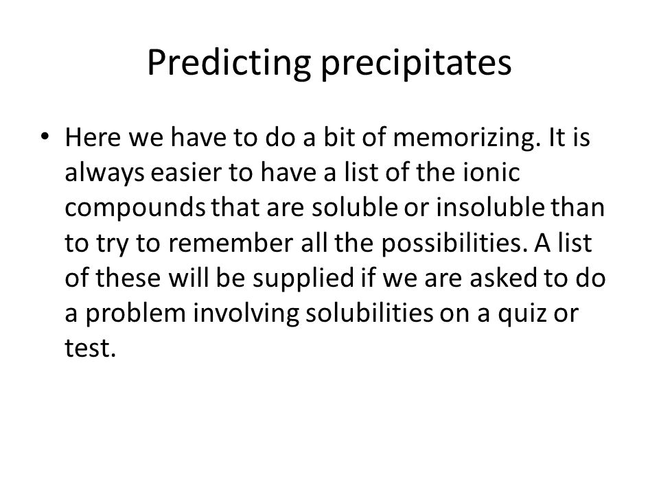 Predicting precipitates Here we have to do a bit of memorizing.