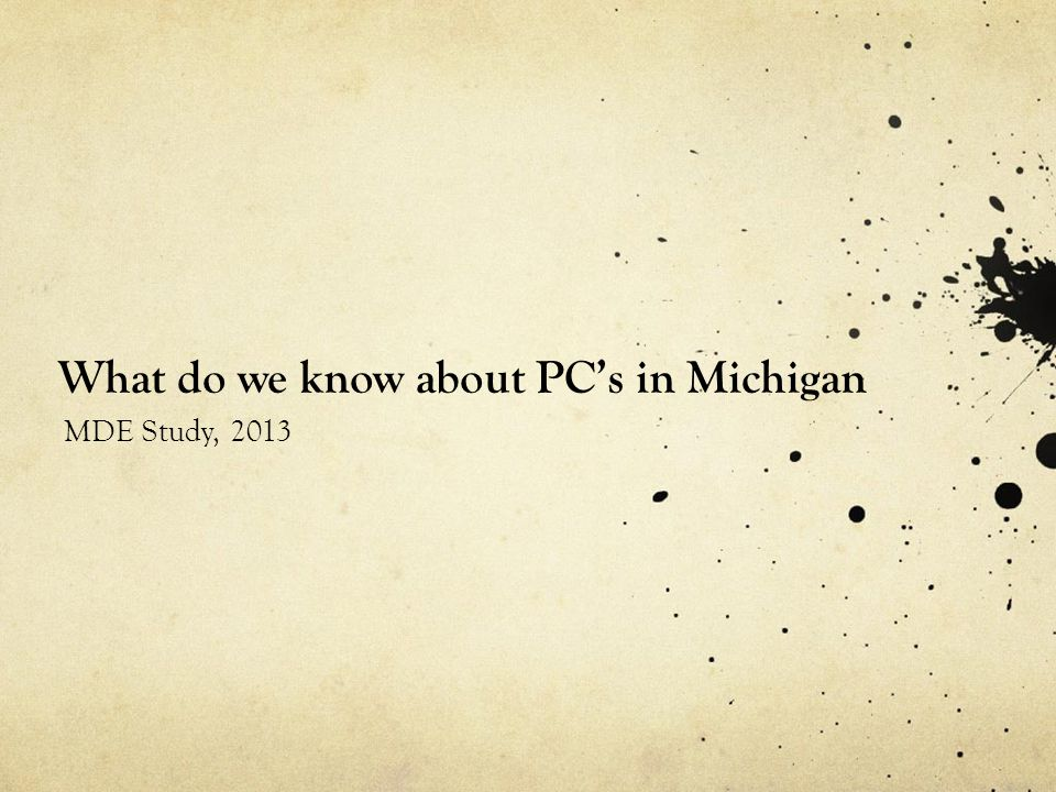 What do we know about PC's in Michigan MDE Study, 2013