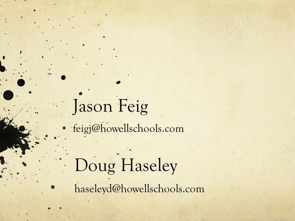 Jason Feig feigj@howellschools.com Doug Haseley haseleyd@howellschools.com