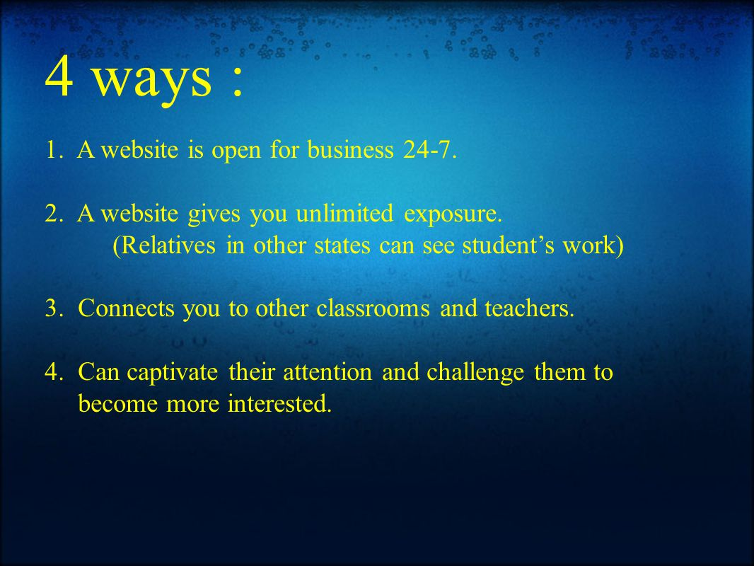4 ways : 1. A website is open for business 24-7. 2.