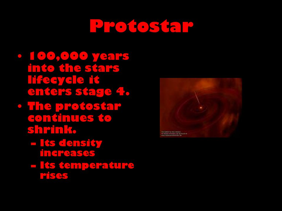 Protostellar Evolution In stage 5 the protostar has shrunk to 10 times the size of the sun.