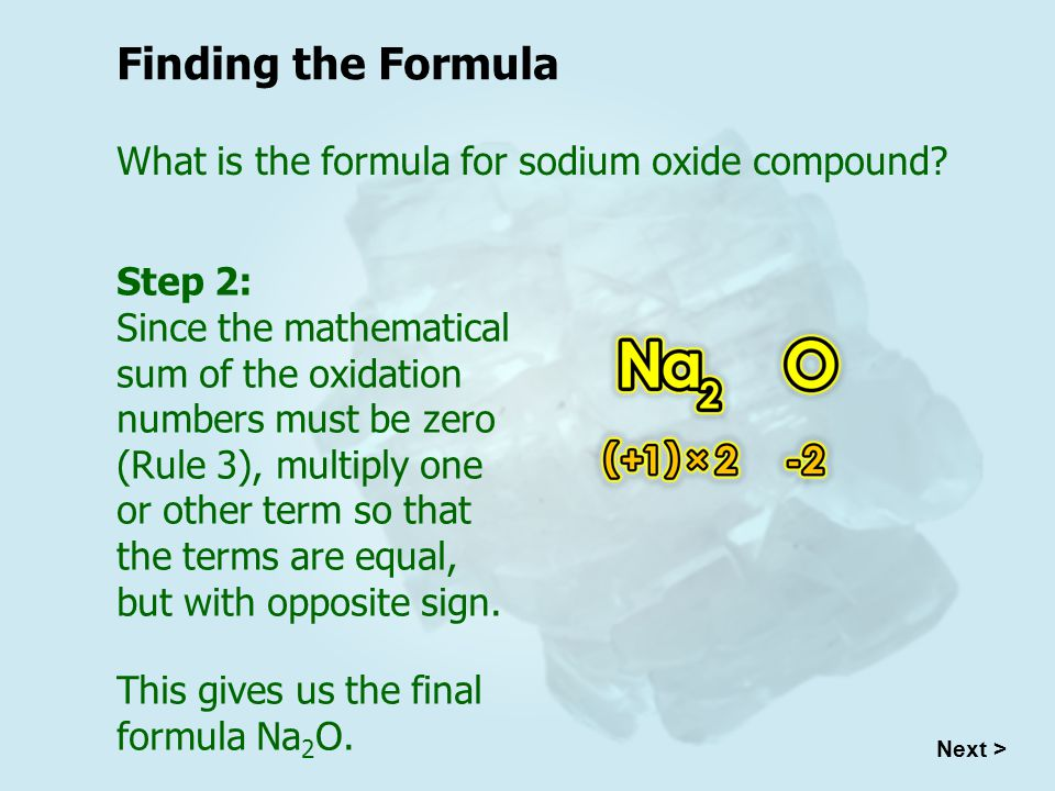 Next > Finding the Formula What is the formula for sodium oxide compound.