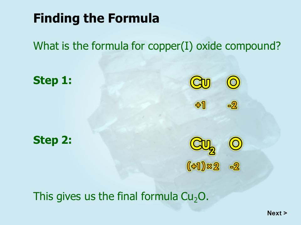 Next > Finding the Formula What is the formula for copper(I) oxide compound.
