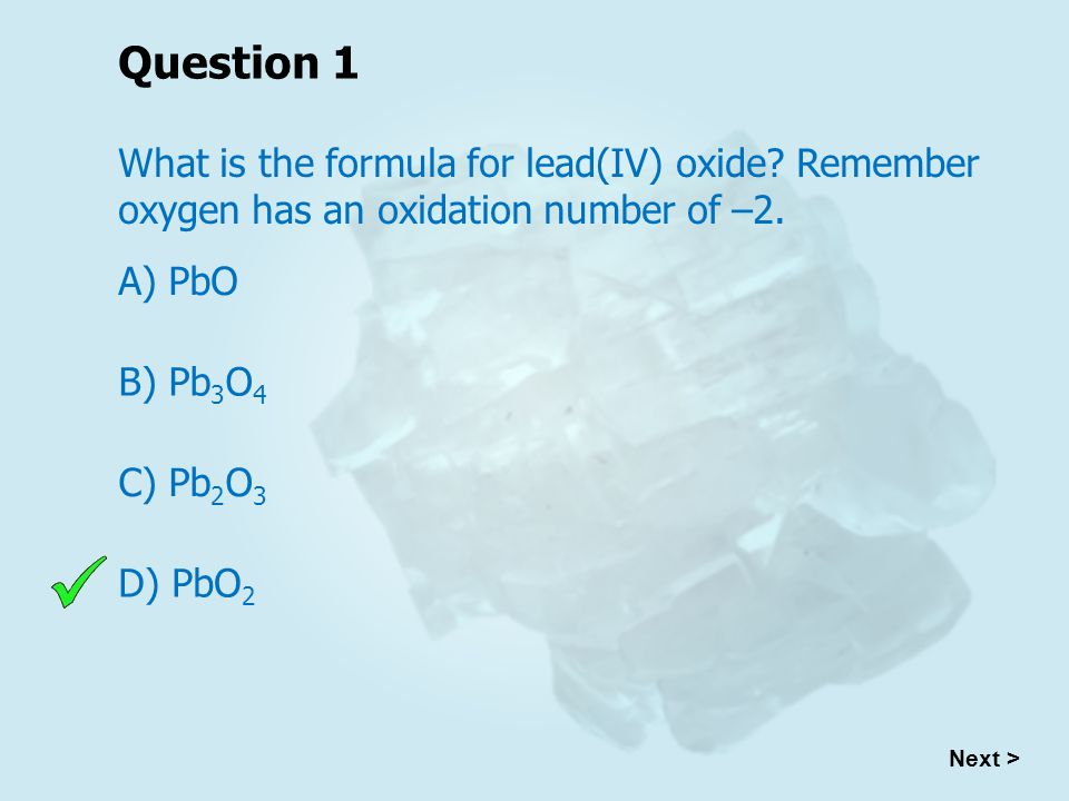 Question 1 What is the formula for lead(IV) oxide.