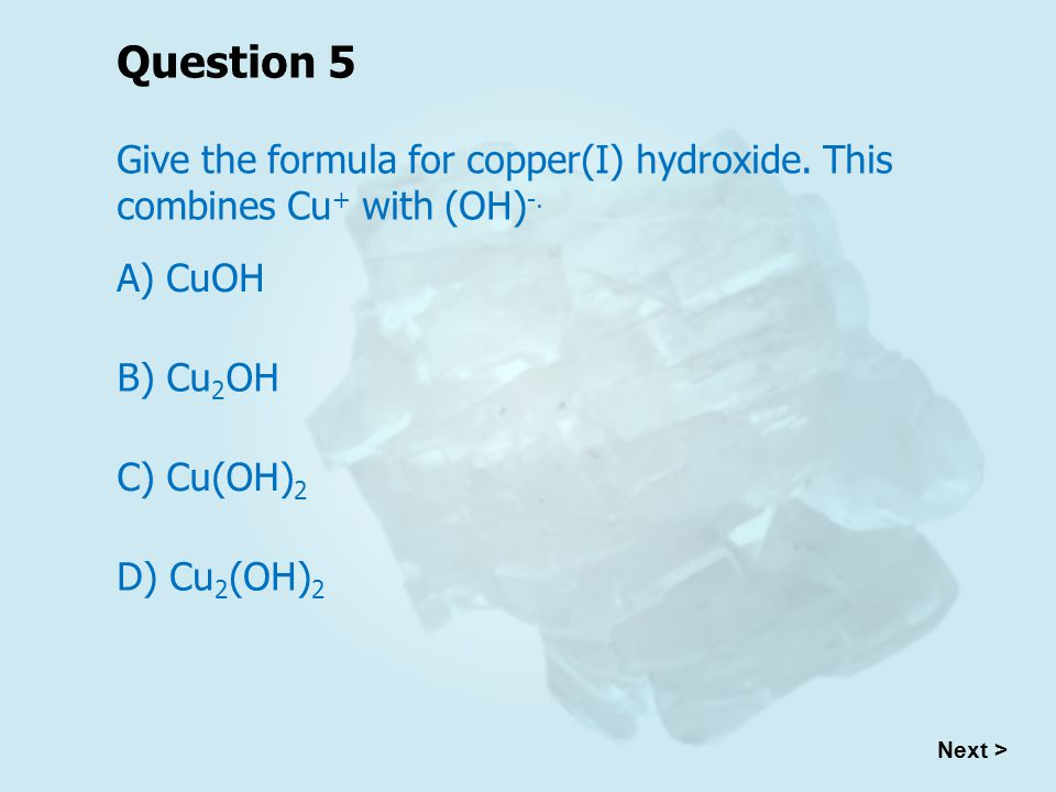 Question 5 Give the formula for copper(I) hydroxide.