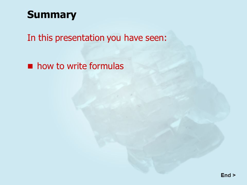 how to write formulas In this presentation you have seen: End > Summary