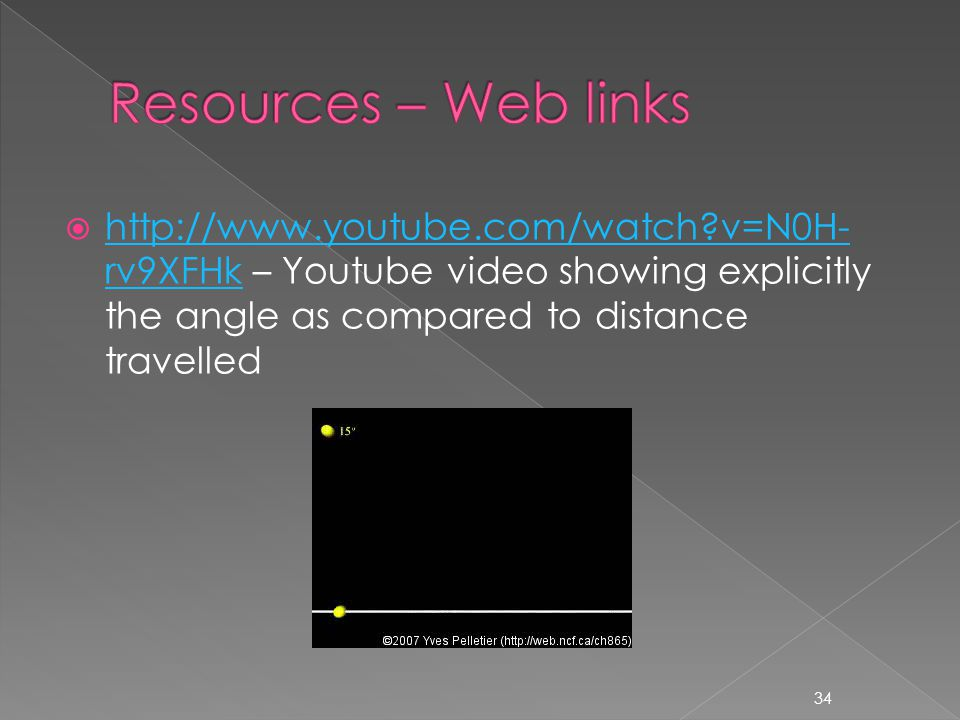  http://www.youtube.com/watch?v=N0H- rv9XFHk – Youtube video showing explicitly the angle as compared to distance travelled http://www.youtube.com/wa