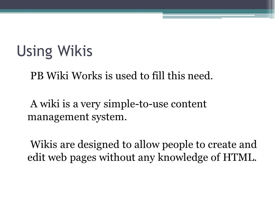 Using Wikis PB Wiki Works is used to fill this need.