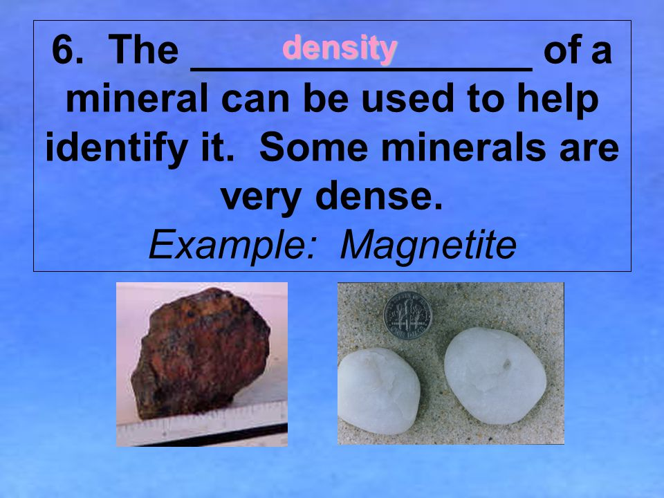 6.The _______________ of a mineral can be used to help identify it.