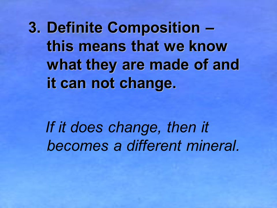 3.Definite Composition – this means that we know what they are made of and it can not change.