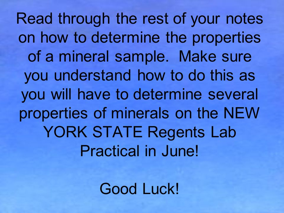 Read through the rest of your notes on how to determine the properties of a mineral sample.