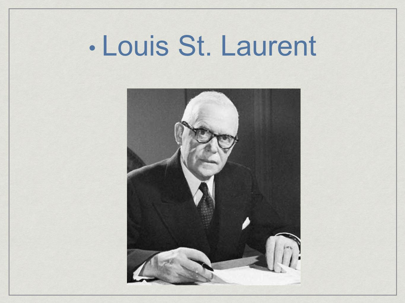 1948-1957 Liberal Known as Uncle Louis Encouraged Newfoundland to join Confederation Pushed Canada's economy forward Oil, nickel, zinc, copper and iron Mega-projects
