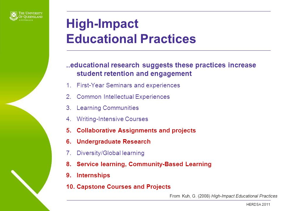HERDSA 2011..educational research suggests these practices increase student retention and engagement 1.First-Year Seminars and experiences 2.Common In