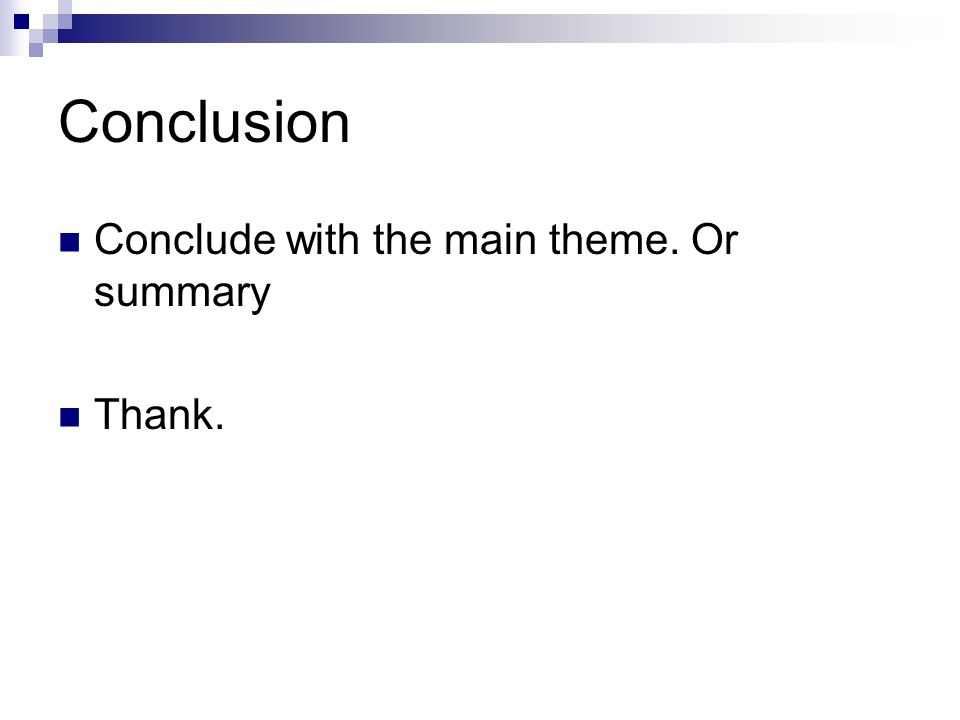 Conclusion Conclude with the main theme. Or summary Thank.